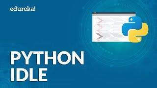 Introduction to Python IDLE   IDLE Installation and Configuration Tutorial    Edureka